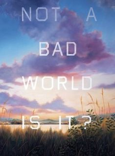 Ed Ruscha - Not A Bad World, Is It?, 1984